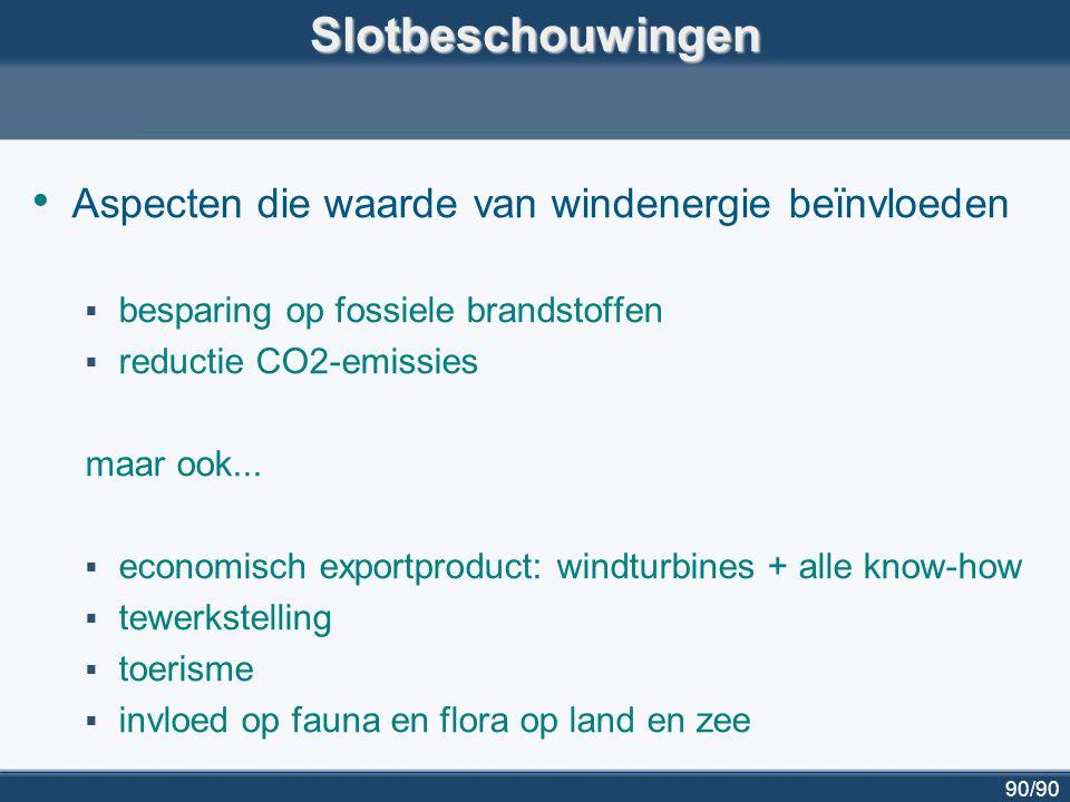 90/90Slotbeschouwingen Aspecten die waarde van windenergie beïnvloeden  besparing op fossiele brandstoffen  reductie CO2-emissies maar ook...  econ