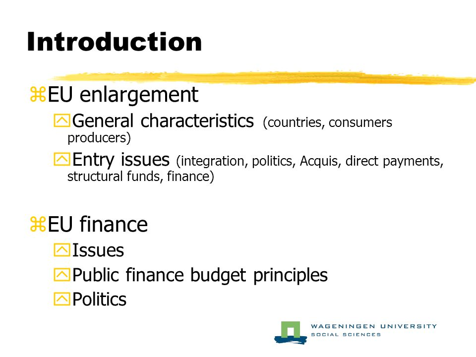 Introduction zEU enlargement yGeneral characteristics (countries, consumers producers) yEntry issues (integration, politics, Acquis, direct payments,