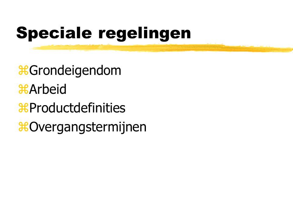 Speciale regelingen zGrondeigendom zArbeid zProductdefinities zOvergangstermijnen