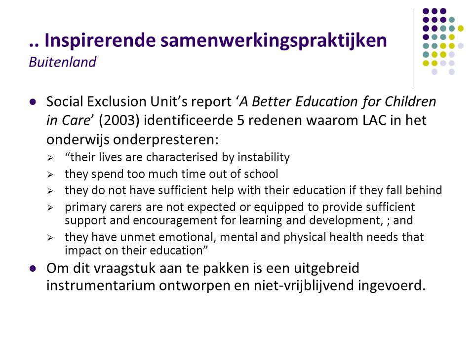 .. Inspirerende samenwerkingspraktijken Buitenland Social Exclusion Unit's report 'A Better Education for Children in Care' (2003) identificeerde 5 re