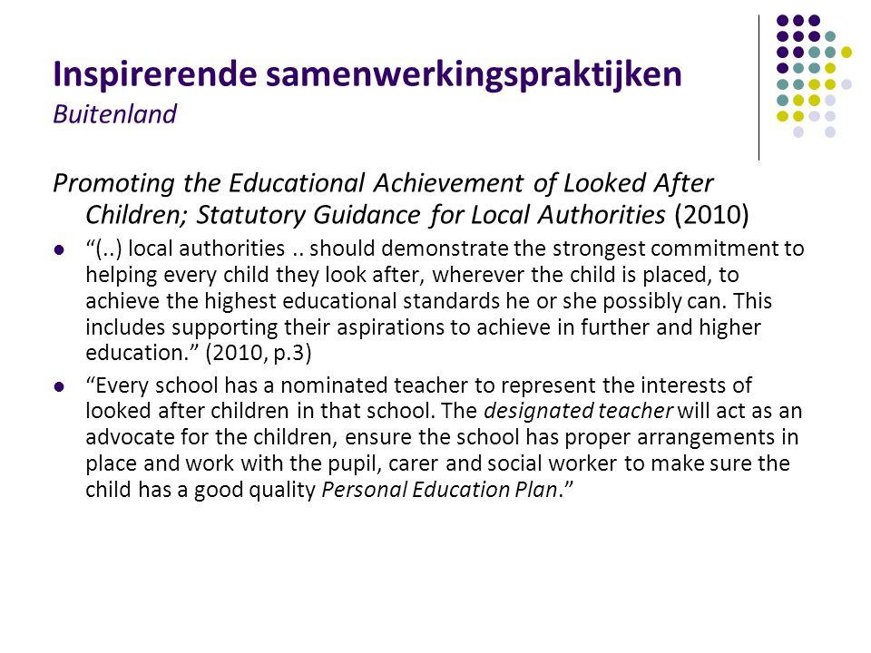 Inspirerende samenwerkingspraktijken Buitenland Promoting the Educational Achievement of Looked After Children; Statutory Guidance for Local Authoriti