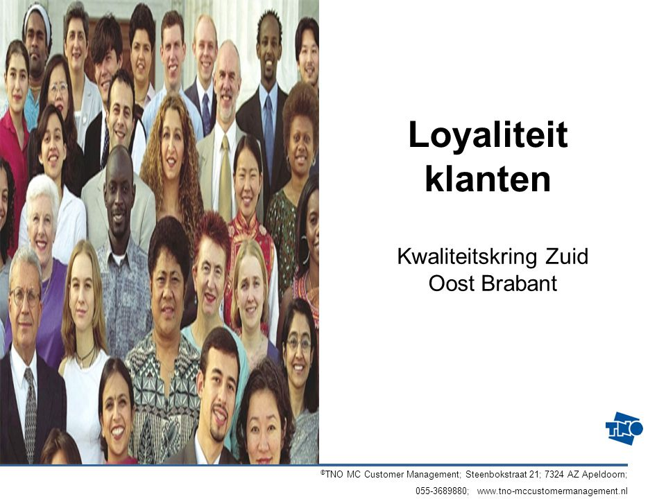 © TNO MC Customer Management; Steenbokstraat 21; 7324 AZ Apeldoorn; 055-3689880; www.tno-mccustomermanagement.nl Loyaliteit klanten Kwaliteitskring Zu