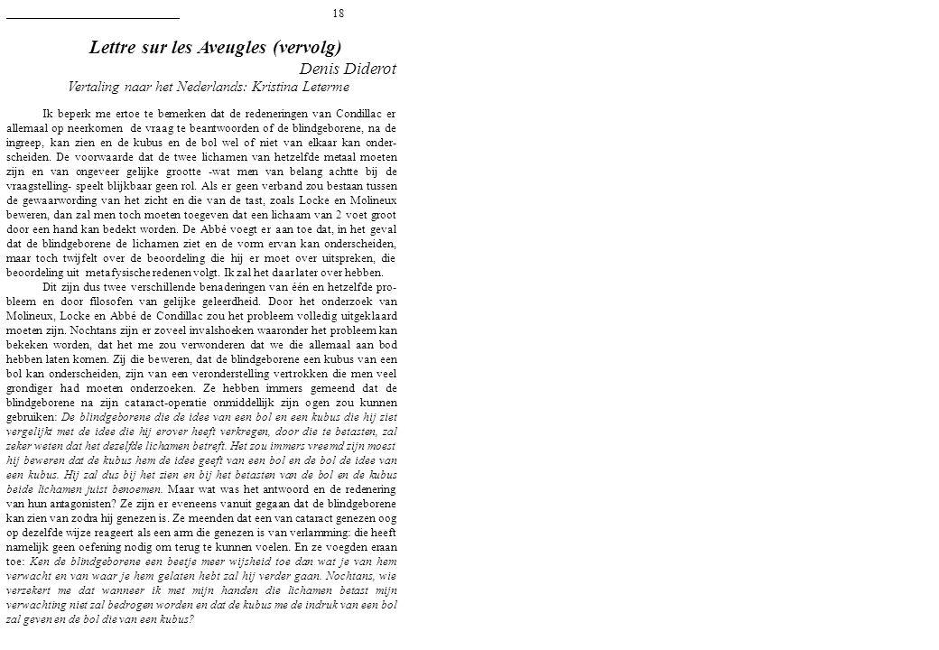 18 Lettre sur les Aveugles (vervolg) Denis Diderot Vertaling naar het Nederlands: Kristina Leterme Ik beperk me ertoe te bemerken dat de redeneringen