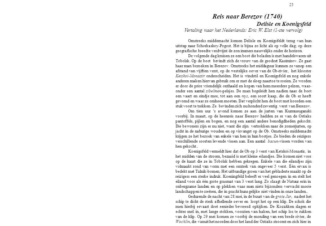 25 Reis naar Berezov (1740) Delisle en Koenigsfeld Vertaling naar het Nederlands: Eric W. Elst (1-ste vervolg). Omstreeks middernacht komen Delisle en