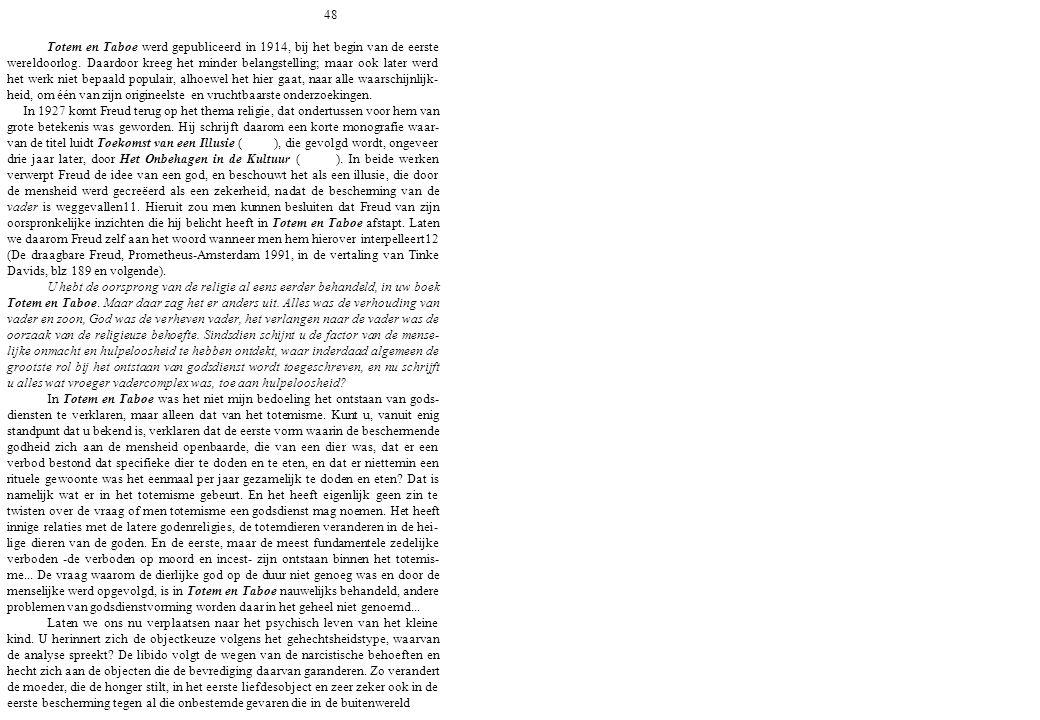 48 Totem en Taboe werd gepubliceerd in 1914, bij het begin van de eerste wereldoorlog. Daardoor kreeg het minder belangstelling; maar ook later werd h