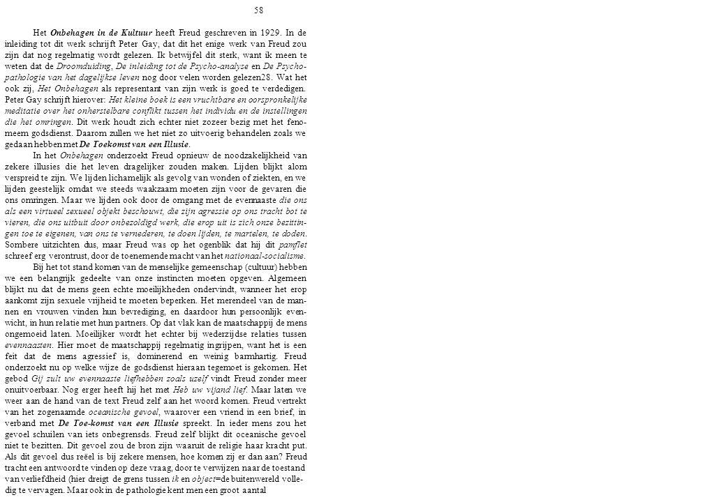 58 Het Onbehagen in de Kultuur heeft Freud geschreven in 1929. In de inleiding tot dit werk schrijft Peter Gay, dat dit het enige werk van Freud zou z