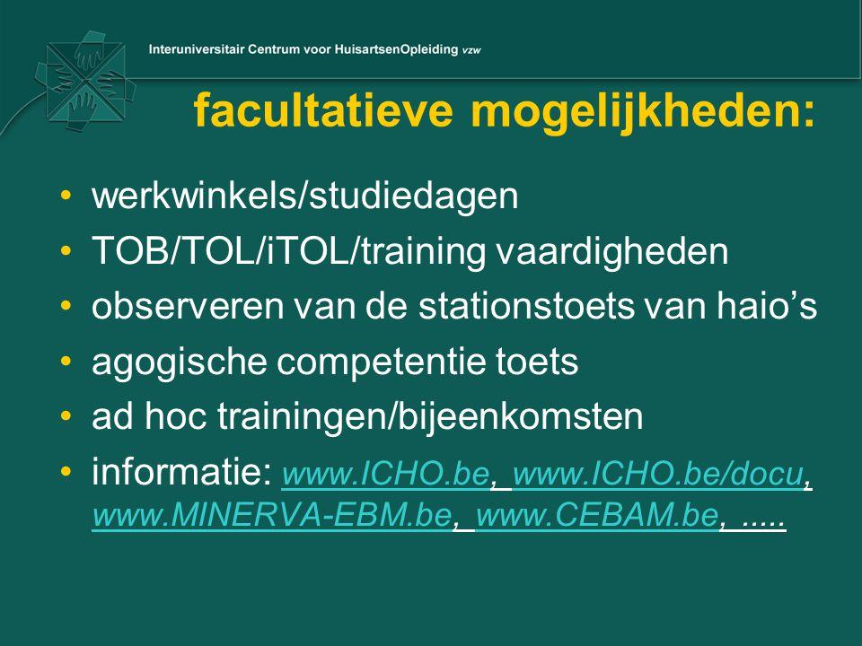 facultatieve mogelijkheden: werkwinkels/studiedagen TOB/TOL/iTOL/training vaardigheden observeren van de stationstoets van haio's agogische competenti