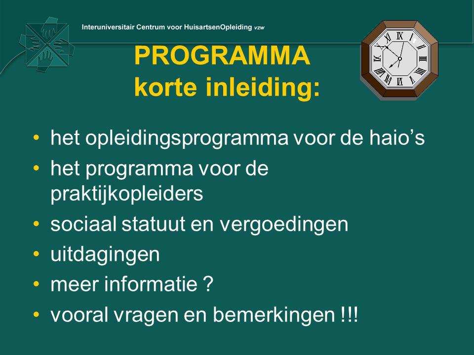PROGRAMMA korte inleiding: het opleidingsprogramma voor de haio's het programma voor de praktijkopleiders sociaal statuut en vergoedingen uitdagingen
