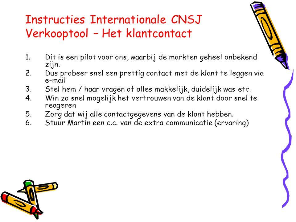 Instructies Internationale CNSJ Verkooptool – Het klantcontact 1.Dit is een pilot voor ons, waarbij de markten geheel onbekend zijn.