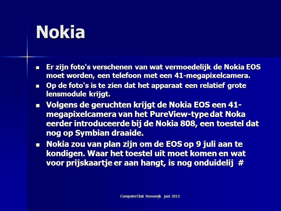 ComputerClub Reeuwijk juni 2013 Nokia Er zijn foto's verschenen van wat vermoedelijk de Nokia EOS moet worden, een telefoon met een 41-megapixelcamera