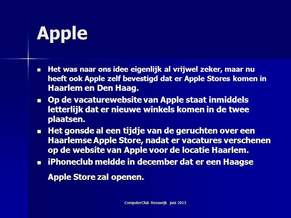ComputerClub Reeuwijk juni 2013 Apple Het was naar ons idee eigenlijk al vrijwel zeker, maar nu heeft ook Apple zelf bevestigd dat er Apple Stores kom