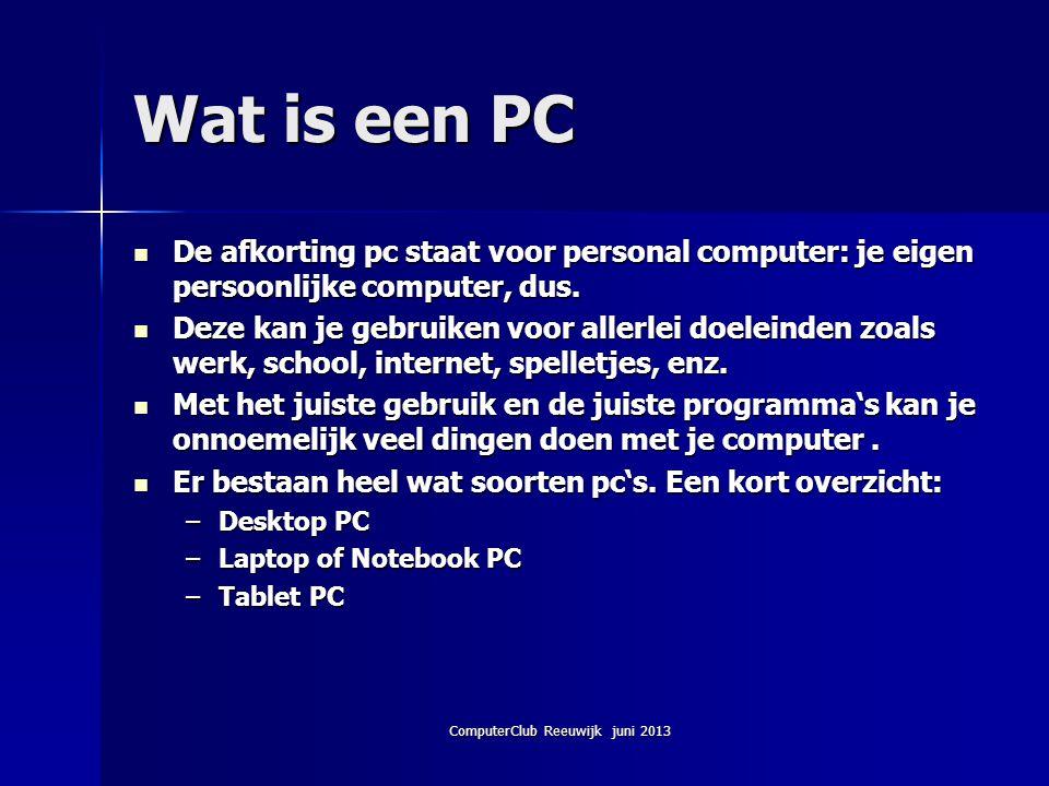 ComputerClub Reeuwijk juni 2013 Wat is een PC De afkorting pc staat voor personal computer: je eigen persoonlijke computer, dus. De afkorting pc staat