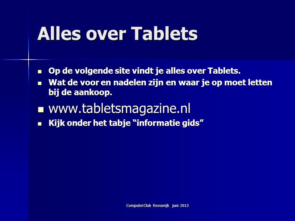 ComputerClub Reeuwijk juni 2013 Alles over Tablets Op de volgende site vindt je alles over Tablets. Op de volgende site vindt je alles over Tablets. W