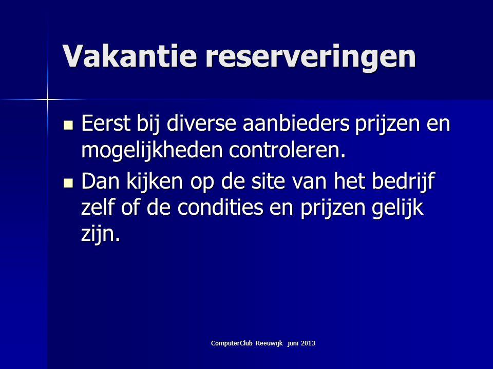ComputerClub Reeuwijk juni 2013 Vakantie reserveringen Eerst bij diverse aanbieders prijzen en mogelijkheden controleren. Eerst bij diverse aanbieders