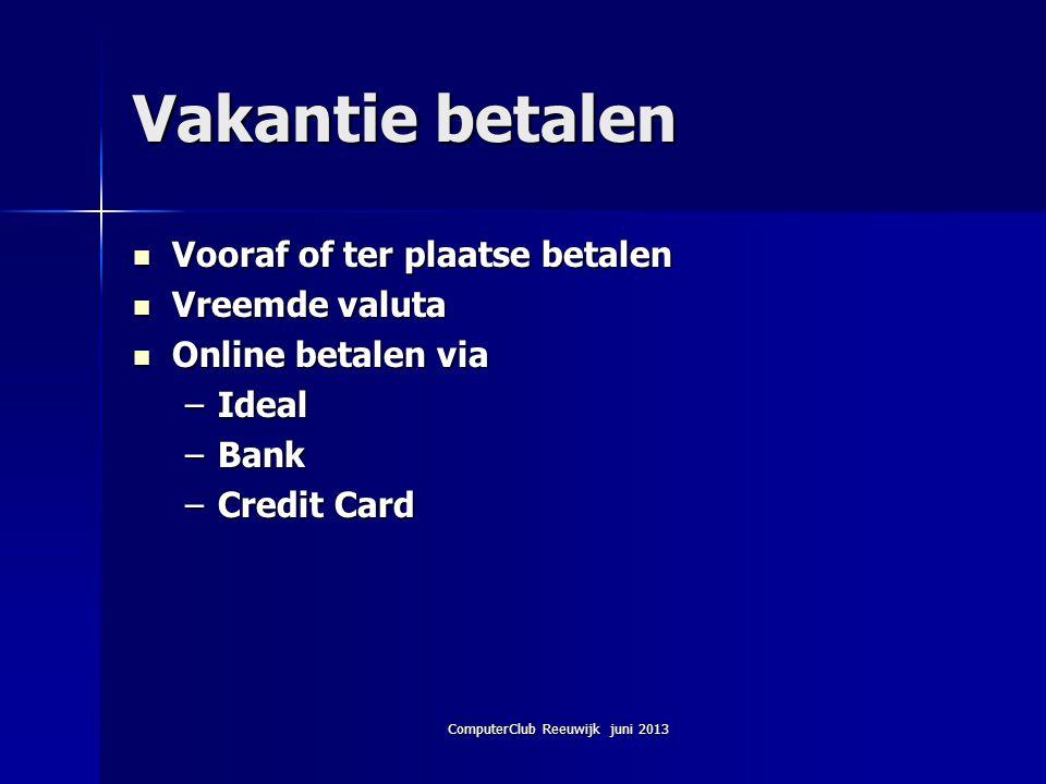 ComputerClub Reeuwijk juni 2013 Vakantie betalen Vooraf of ter plaatse betalen Vooraf of ter plaatse betalen Vreemde valuta Vreemde valuta Online beta