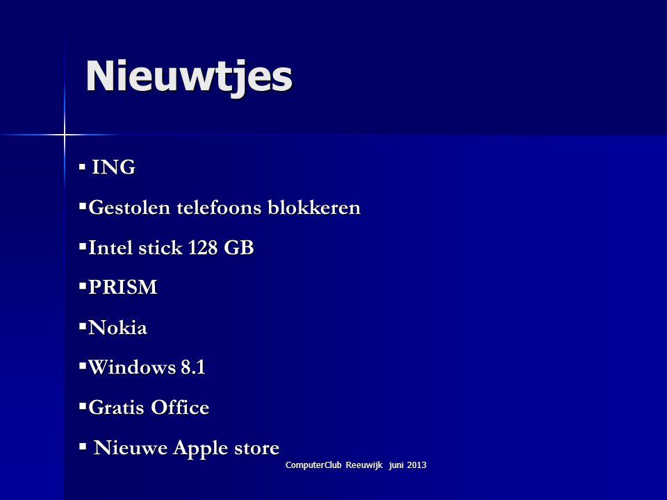 ComputerClub Reeuwijk juni 2013 Nieuwtjes  ING  Gestolen telefoons blokkeren  Intel stick 128 GB  PRISM  Nokia  Windows 8.1  Gratis Office  Ni