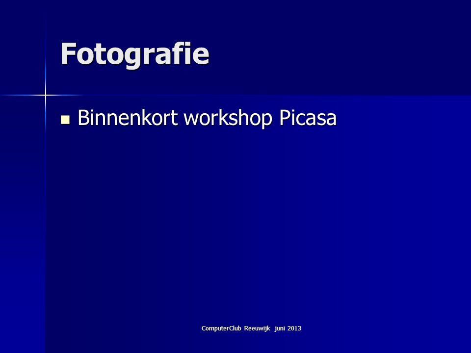 ComputerClub Reeuwijk juni 2013 Fotografie Binnenkort workshop Picasa Binnenkort workshop Picasa
