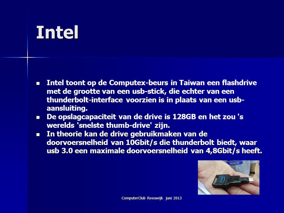 ComputerClub Reeuwijk juni 2013 Intel Intel toont op de Computex-beurs in Taiwan een flashdrive met de grootte van een usb-stick, die echter van een t