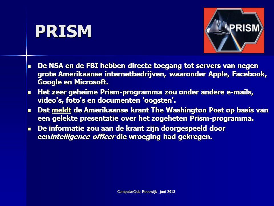ComputerClub Reeuwijk juni 2013 PRISM De NSA en de FBI hebben directe toegang tot servers van negen grote Amerikaanse internetbedrijven, waaronder App