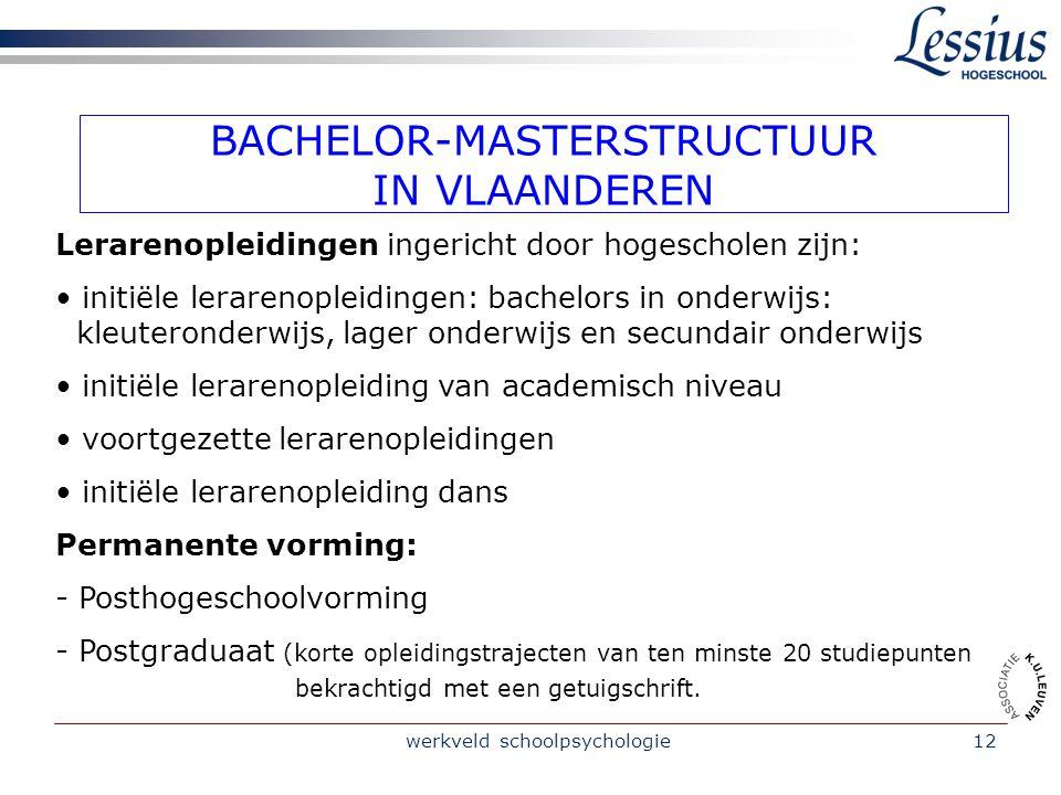 werkveld schoolpsychologie12 BACHELOR-MASTERSTRUCTUUR IN VLAANDEREN Lerarenopleidingen ingericht door hogescholen zijn: initiële lerarenopleidingen: b