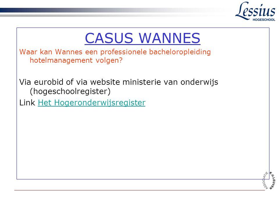 CASUS WANNES Waar kan Wannes een professionele bacheloropleiding hotelmanagement volgen? Via eurobid of via website ministerie van onderwijs (hogescho