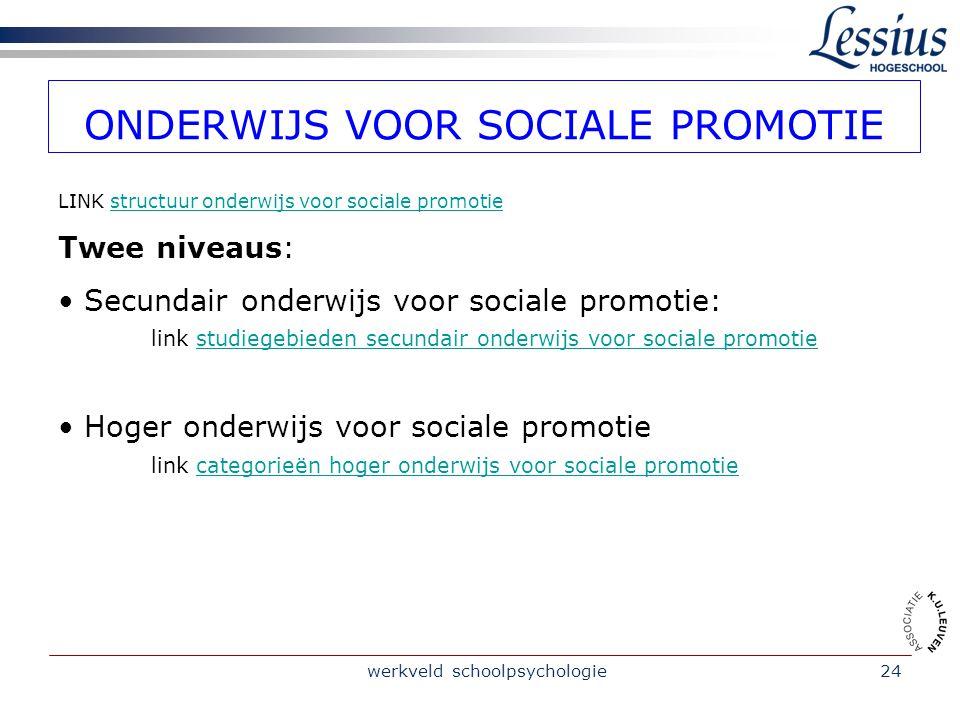 werkveld schoolpsychologie24 ONDERWIJS VOOR SOCIALE PROMOTIE LINK structuur onderwijs voor sociale promotiestructuur onderwijs voor sociale promotie T