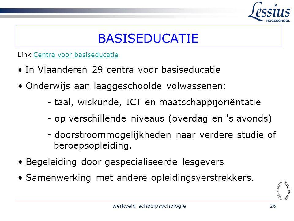 werkveld schoolpsychologie26 BASISEDUCATIE Link Centra voor basiseducatieCentra voor basiseducatie In Vlaanderen 29 centra voor basiseducatie Onderwij