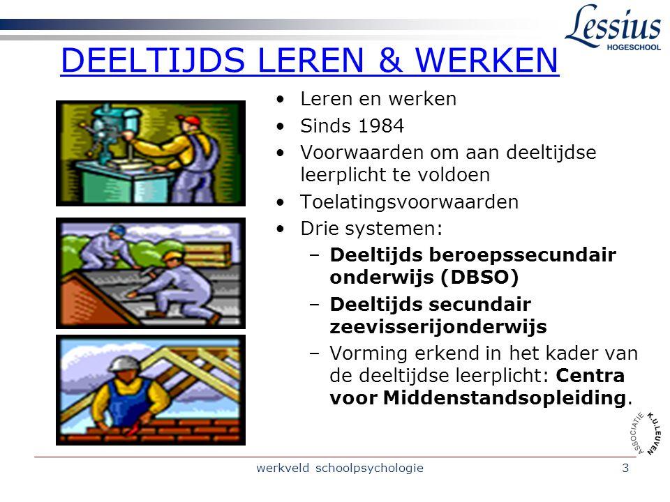 werkveld schoolpsychologie3 DEELTIJDS LEREN & WERKEN Leren en werken Sinds 1984 Voorwaarden om aan deeltijdse leerplicht te voldoen Toelatingsvoorwaar