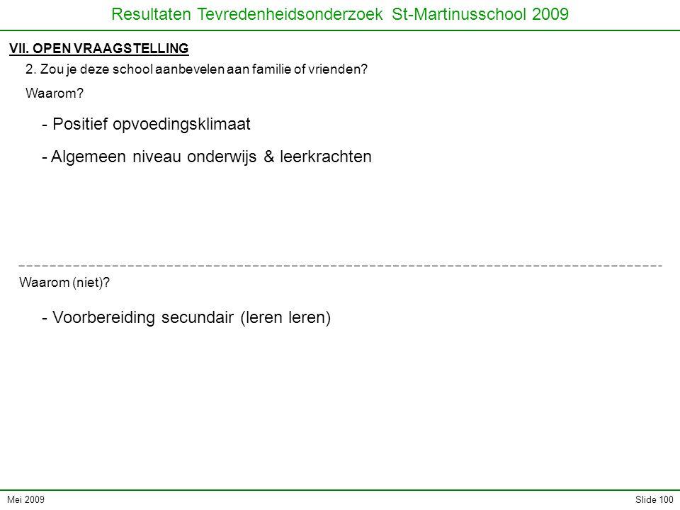 Mei 2009 Resultaten Tevredenheidsonderzoek St-Martinusschool 2009 Slide 100 VII. OPEN VRAAGSTELLING 2. Zou je deze school aanbevelen aan familie of vr