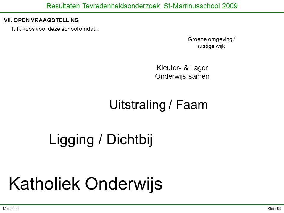 Mei 2009 Resultaten Tevredenheidsonderzoek St-Martinusschool 2009 Slide 99 VII. OPEN VRAAGSTELLING 1. Ik koos voor deze school omdat... Uitstraling /