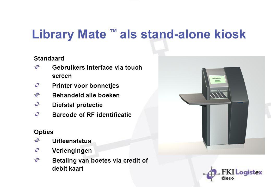 Library Mate TM als stand-alone kiosk Standaard Gebruikers interface via touch screen Printer voor bonnetjes Behandeld alle boeken Diefstal protectie
