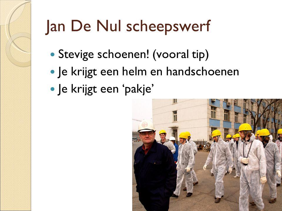 Jan De Nul scheepswerf Stevige schoenen! (vooral tip) Je krijgt een helm en handschoenen Je krijgt een 'pakje'