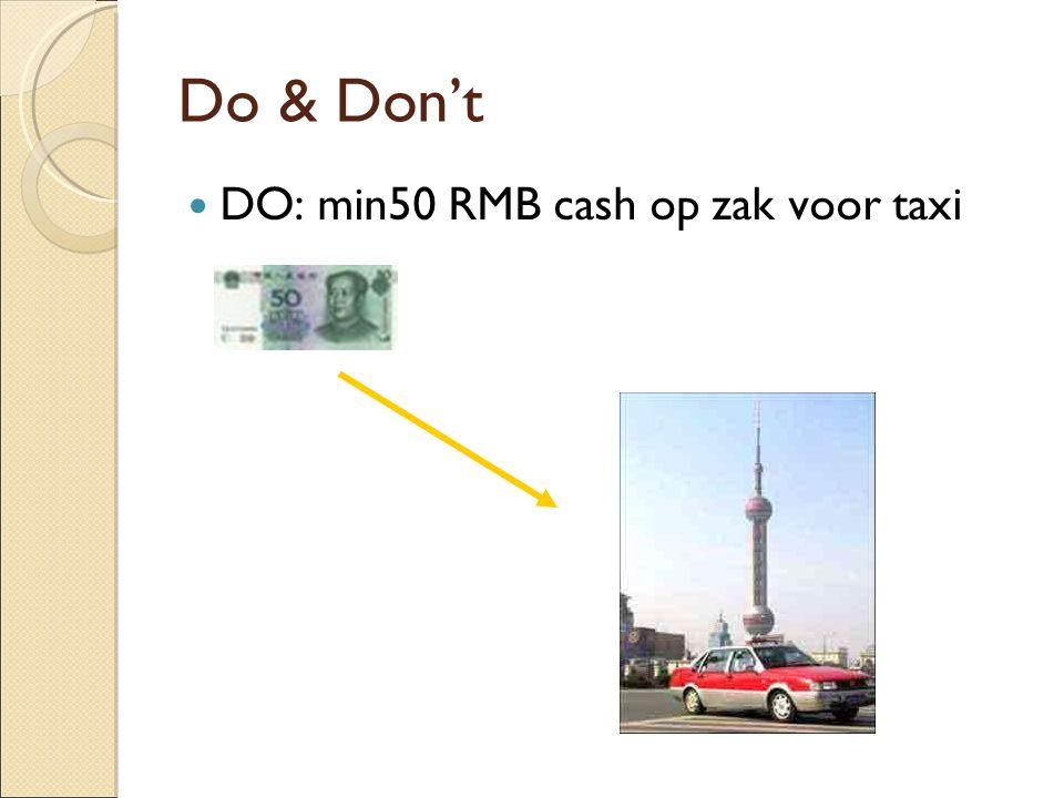 Do & Don't DO: min50 RMB cash op zak voor taxi