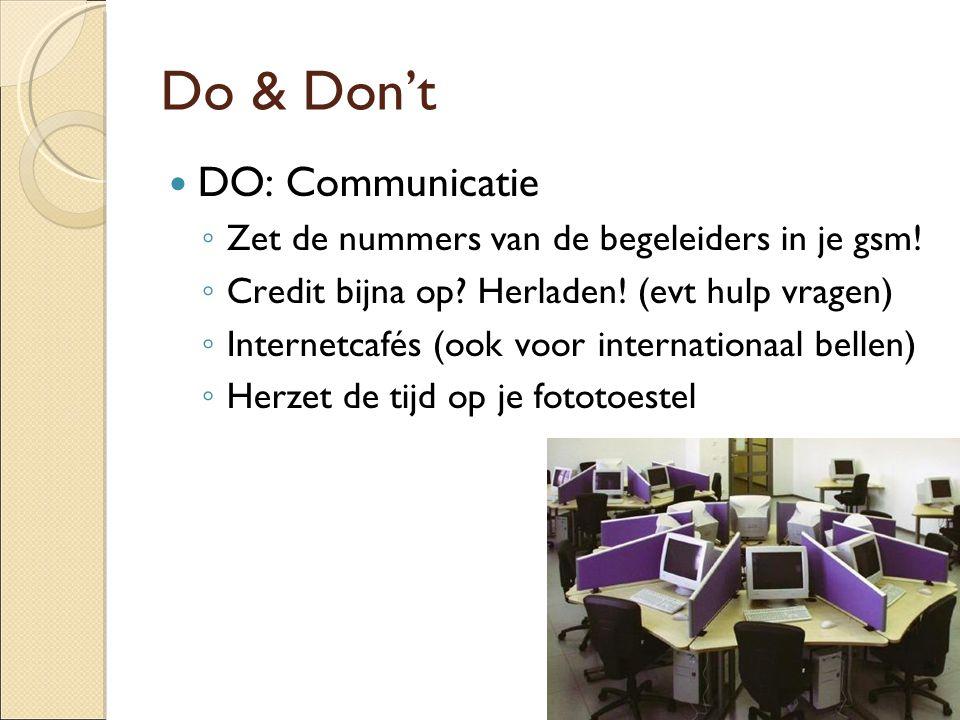Do & Don't DO: Communicatie ◦ Zet de nummers van de begeleiders in je gsm! ◦ Credit bijna op? Herladen! (evt hulp vragen) ◦ Internetcafés (ook voor in