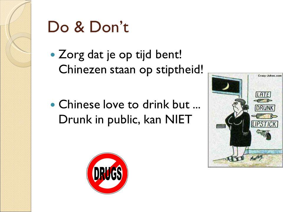 Do & Don't Zorg dat je op tijd bent! Chinezen staan op stiptheid! Chinese love to drink but... Drunk in public, kan NIET