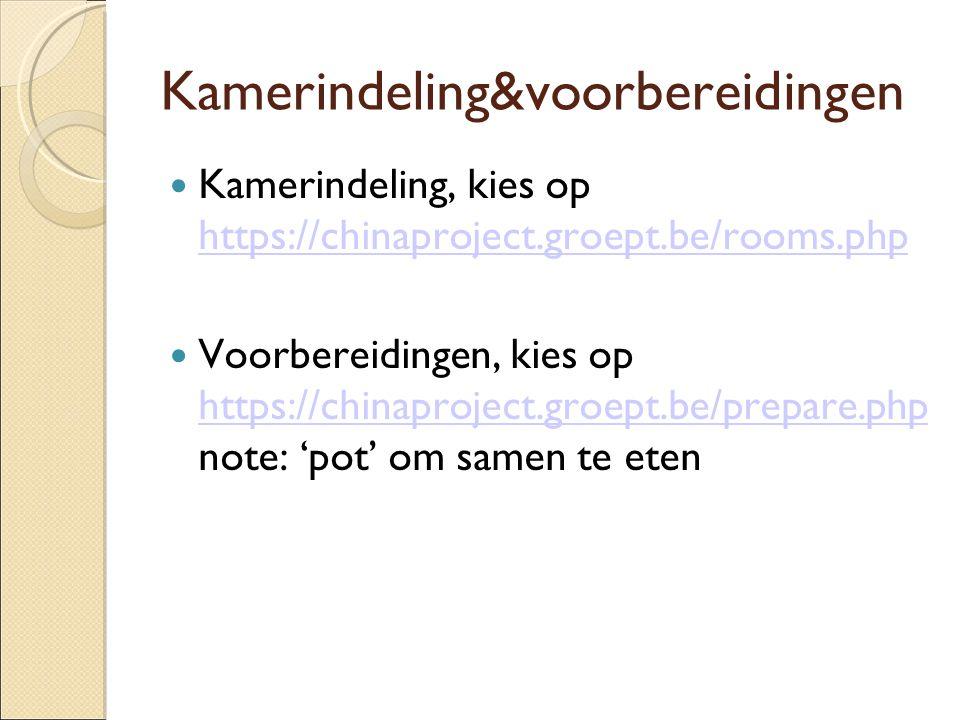 Kamerindeling&voorbereidingen Kamerindeling, kies op https://chinaproject.groept.be/rooms.php https://chinaproject.groept.be/rooms.php Voorbereidingen