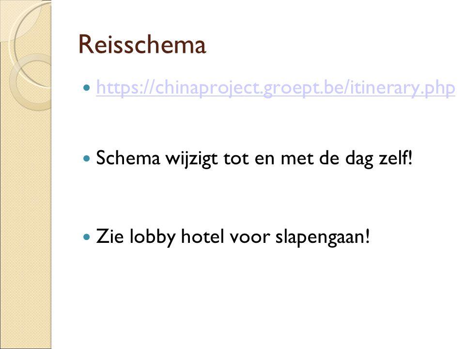 Reisschema https://chinaproject.groept.be/itinerary.php Schema wijzigt tot en met de dag zelf! Zie lobby hotel voor slapengaan!