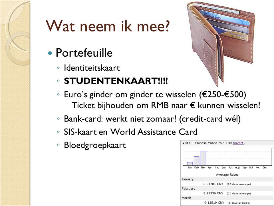 Wat neem ik mee? Portefeuille ◦ Identiteitskaart ◦ STUDENTENKAART!!!! ◦ Euro's ginder om ginder te wisselen (€250-€500) Ticket bijhouden om RMB naar €