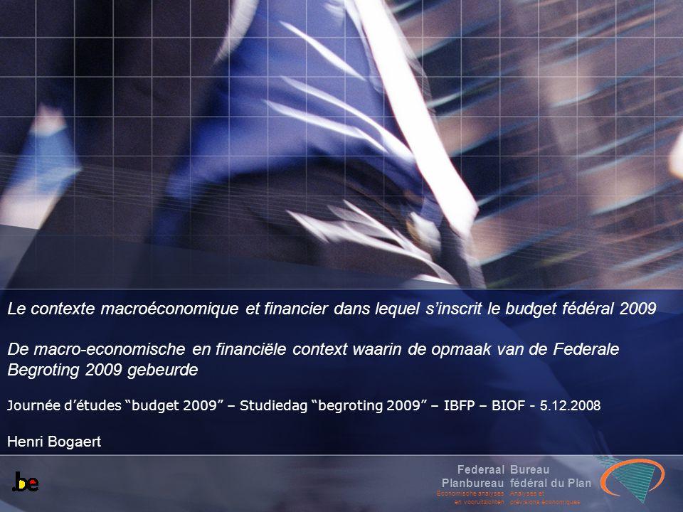 Bureau fédéral du Plan Analyses et prévisions économiques Federaal Planbureau Economische analyses en vooruitzichten Le contexte macroéconomique et fi