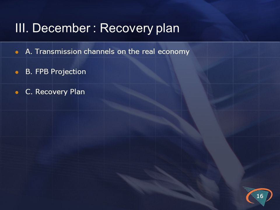 III. December : Recovery plan A. Transmission channels on the real economy B. FPB Projection C. Recovery Plan 16