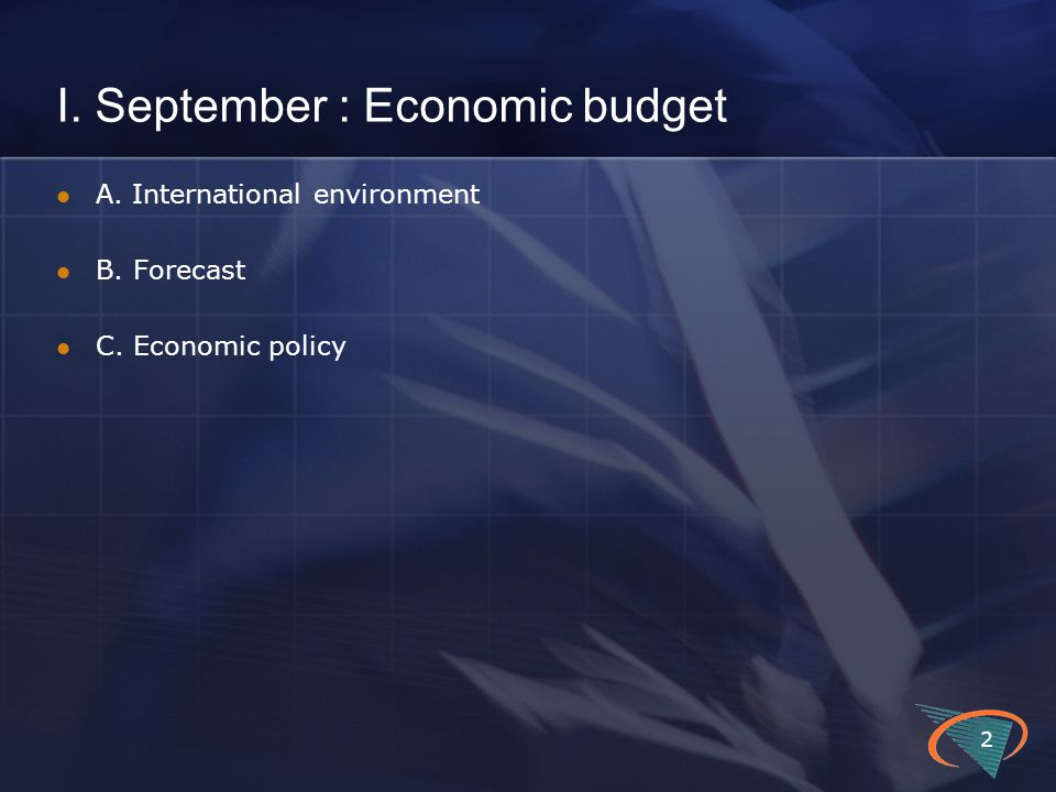 I. September : Economic budget A. International environment B. Forecast C. Economic policy 2