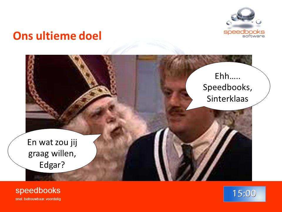 Ons ultieme doel Ehh…..Speedbooks, Sinterklaas En wat zou jij graag willen, Edgar.