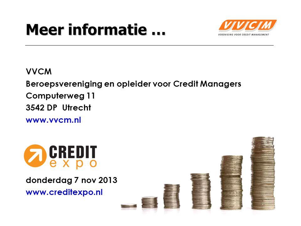 27 Meer informatie … VVCM Beroepsvereniging en opleider voor Credit Managers Computerweg 11 3542 DP Utrecht www.vvcm.nl donderdag 7 nov 2013 www.creditexpo.nl