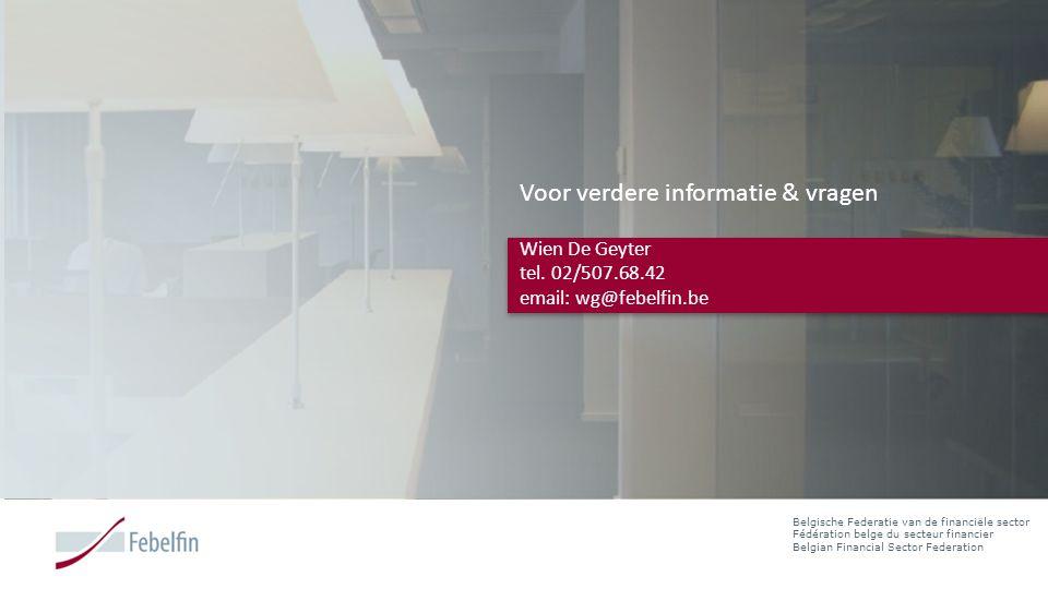 Belgische Federatie van de financiële sector Fédération belge du secteur financier Belgian Financial Sector Federation Voor verdere informatie & vrage