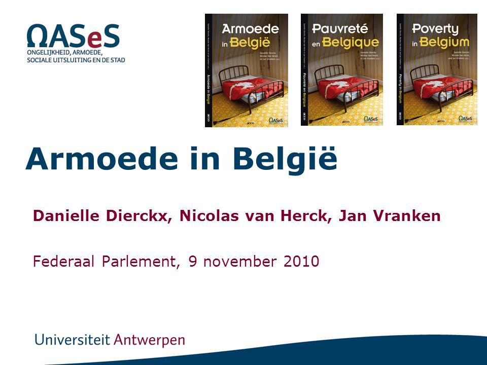 Armoede in België Danielle Dierckx, Nicolas van Herck, Jan Vranken Federaal Parlement, 9 november 2010