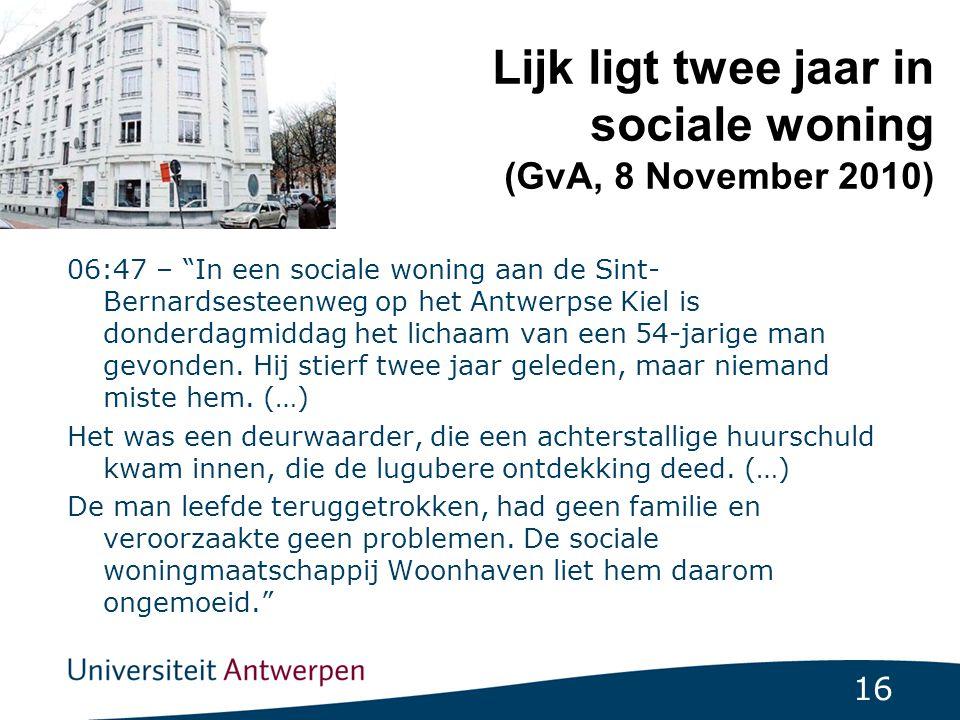 16 Lijk ligt twee jaar in sociale woning (GvA, 8 November 2010) 06:47 – In een sociale woning aan de Sint- Bernardsesteenweg op het Antwerpse Kiel is donderdagmiddag het lichaam van een 54-jarige man gevonden.