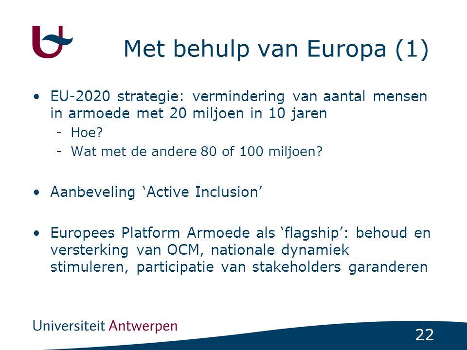 22 Met behulp van Europa (1) EU-2020 strategie: vermindering van aantal mensen in armoede met 20 miljoen in 10 jaren -Hoe.