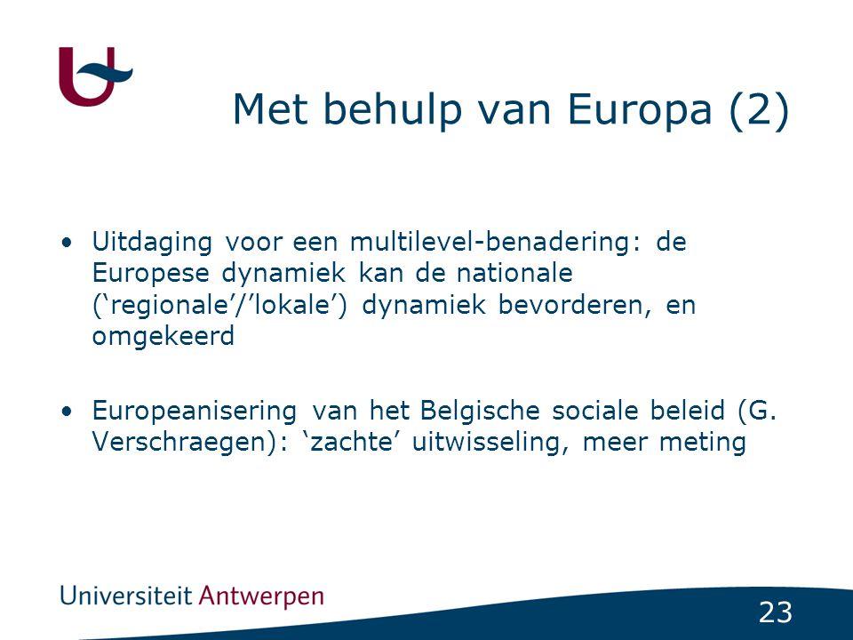 23 Met behulp van Europa (2) Uitdaging voor een multilevel-benadering: de Europese dynamiek kan de nationale ('regionale'/'lokale') dynamiek bevorderen, en omgekeerd Europeanisering van het Belgische sociale beleid (G.
