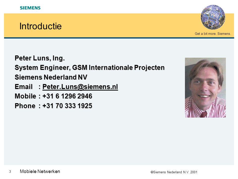  Siemens Nederland N.V. 2001 Get a bit more. Siemens. 2 Mobiele Netwerken Agenda – Markt Situatie 9.30-10.00 – GSM 10.00-11.15 – WAP11.15-11.45 – GPR