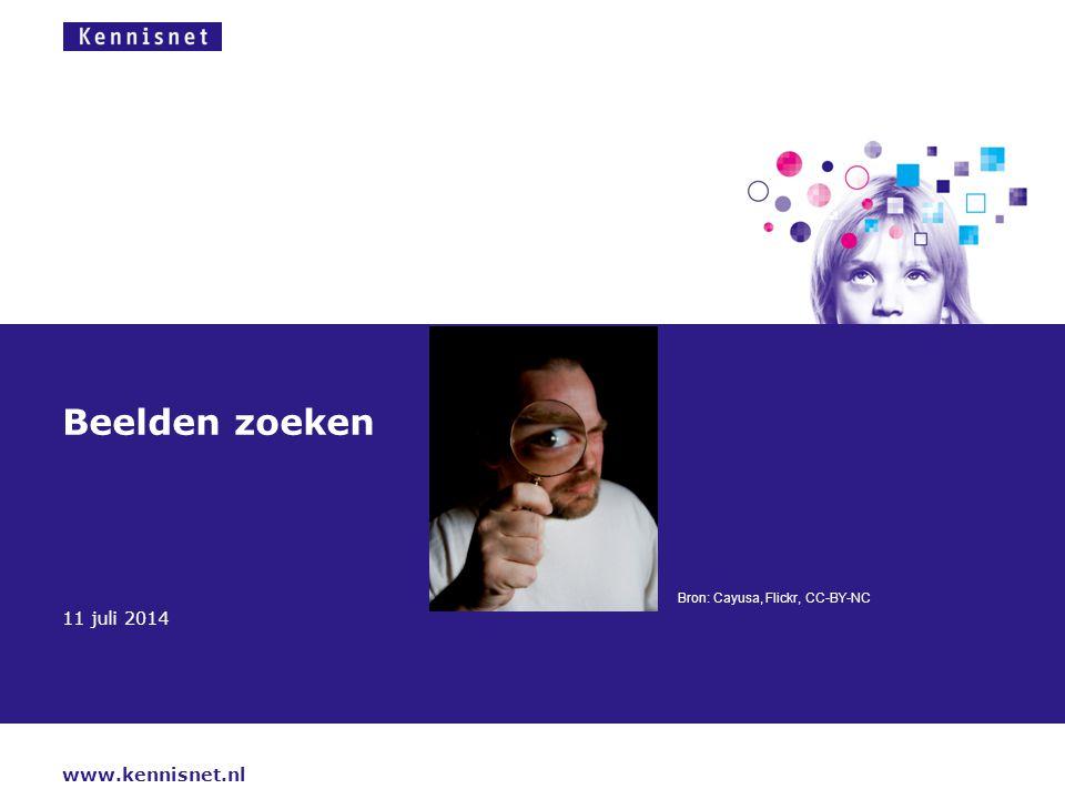 www.kennisnet.nl 11 juli 2014 Beelden zoeken Bron: Cayusa, Flickr, CC-BY-NC